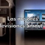 Las mejores televisiones smart tv disponibles chispaiptv