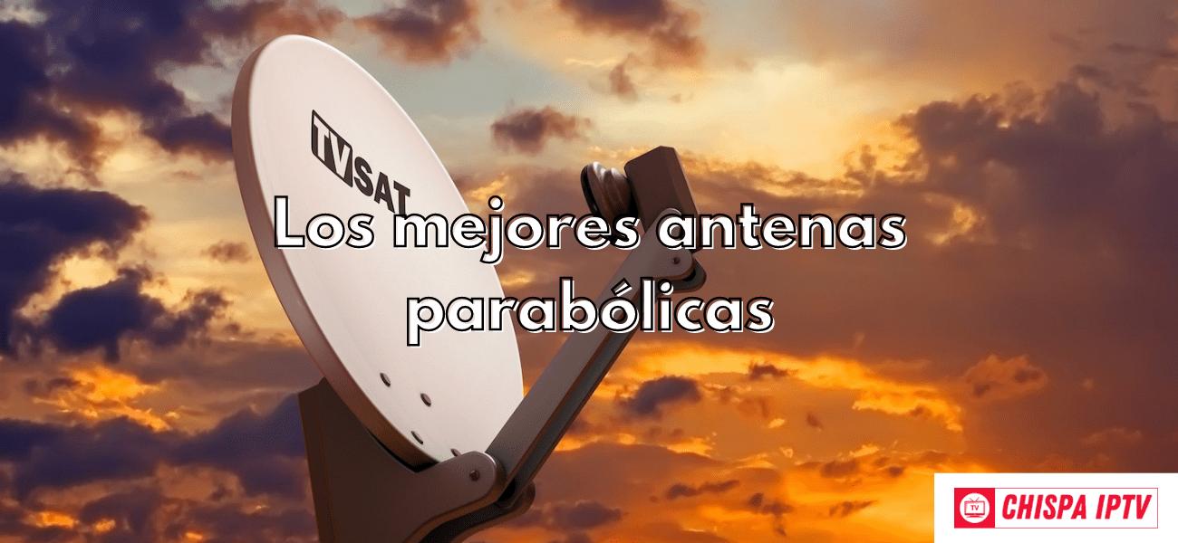 las mejores antenas parabólicas iptv cccam chispaiptv